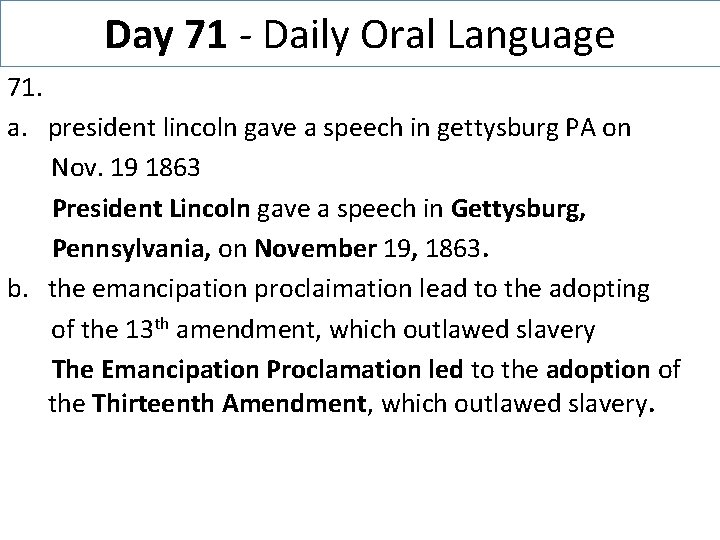 Day 71 - Daily Oral Language 71. a. president lincoln gave a speech in