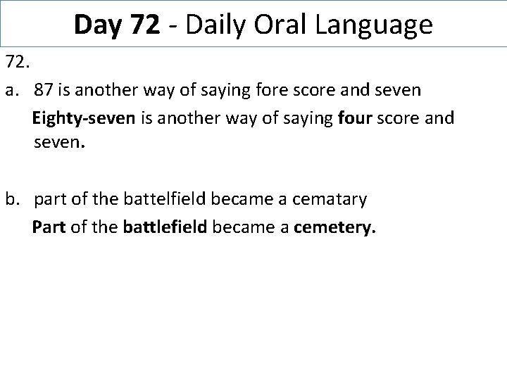 Day 72 - Daily Oral Language 72. a. 87 is another way of saying