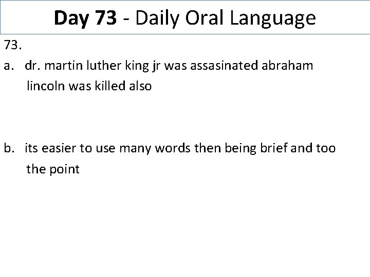 Day 73 - Daily Oral Language 73. a. dr. martin luther king jr was