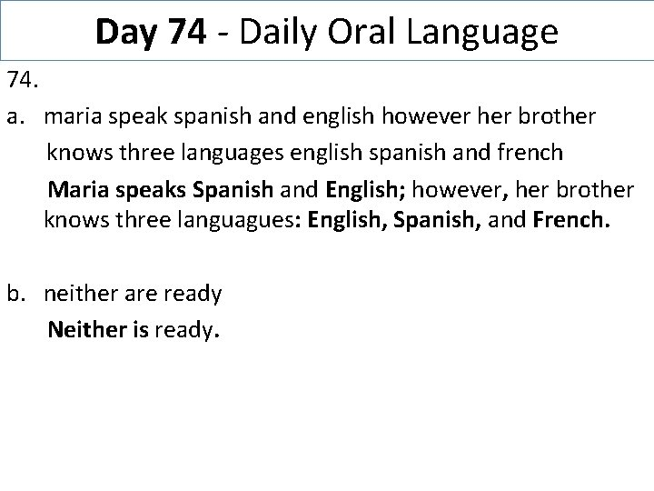 Day 74 - Daily Oral Language 74. a. maria speak spanish and english however