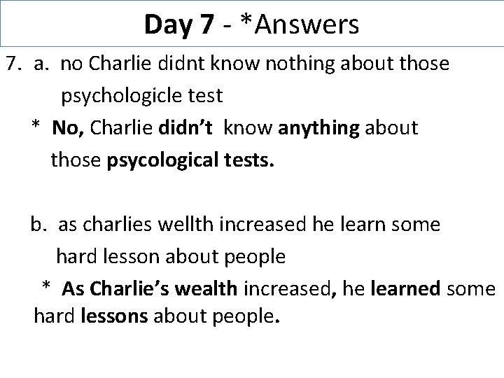 Day 7 - *Answers 7. a. no Charlie didnt know nothing about those psychologicle
