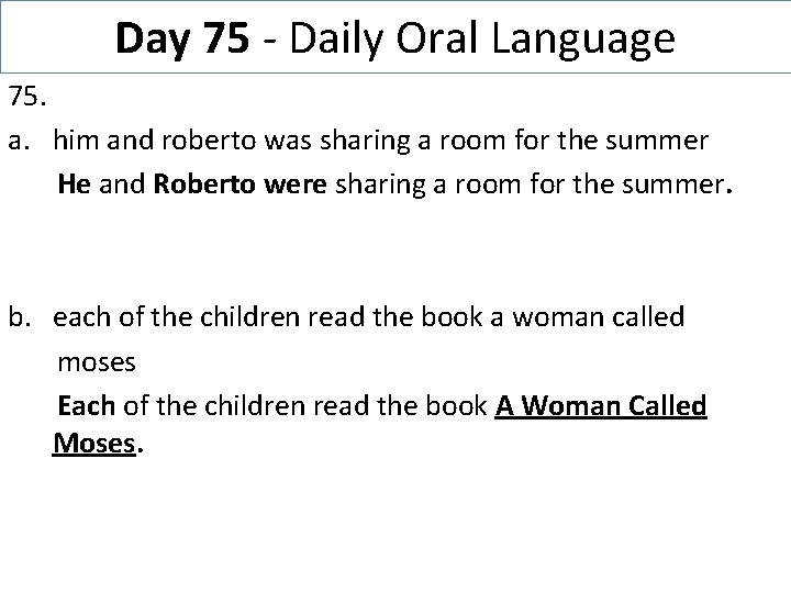 Day 75 - Daily Oral Language 75. a. him and roberto was sharing a