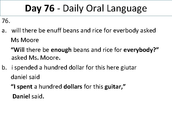 Day 76 - Daily Oral Language 76. a. will there be enuff beans and