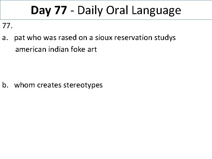 Day 77 - Daily Oral Language 77. a. pat who was rased on a