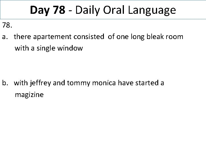 Day 78 - Daily Oral Language 78. a. there apartement consisted of one long