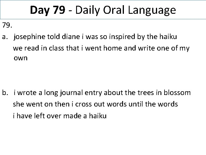 Day 79 - Daily Oral Language 79. a. josephine told diane i was so