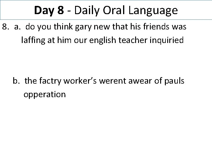 Day 8 - Daily Oral Language 8. a. do you think gary new that