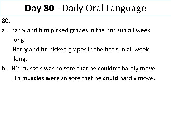 Day 80 - Daily Oral Language 80. a. harry and him picked grapes in