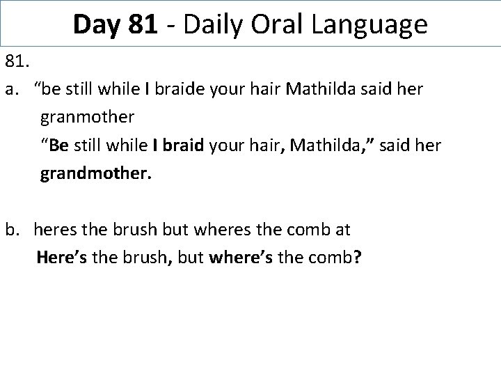"""Day 81 - Daily Oral Language 81. a. """"be still while I braide your"""