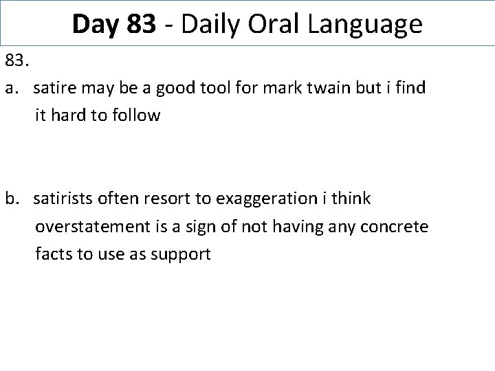 Day 83 - Daily Oral Language 83. a. satire may be a good tool