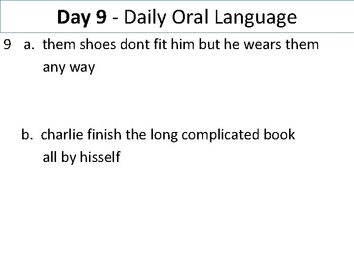Day 9 - Daily Oral Language 9 a. them shoes dont fit him but