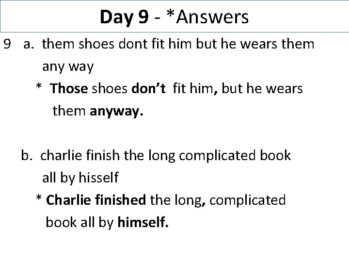Day 9 - *Answers 9 a. them shoes dont fit him but he wears