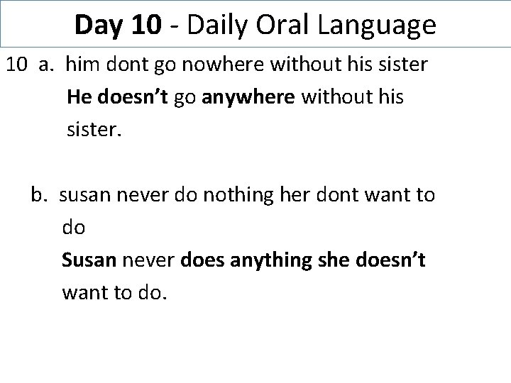 Day 10 - Daily Oral Language 10 a. him dont go nowhere without his