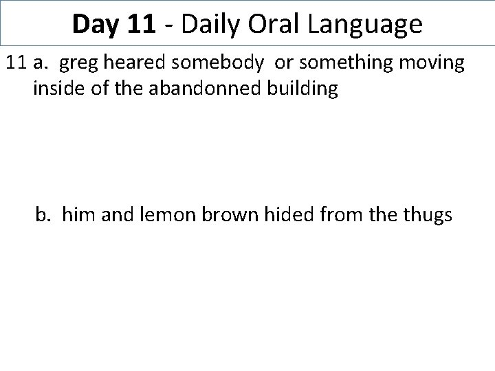 Day 11 - Daily Oral Language 11 a. greg heared somebody or something moving