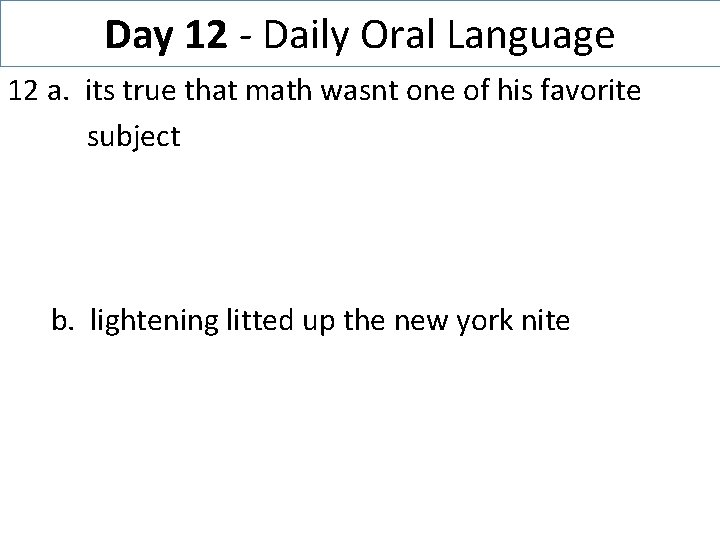 Day 12 - Daily Oral Language 12 a. its true that math wasnt one