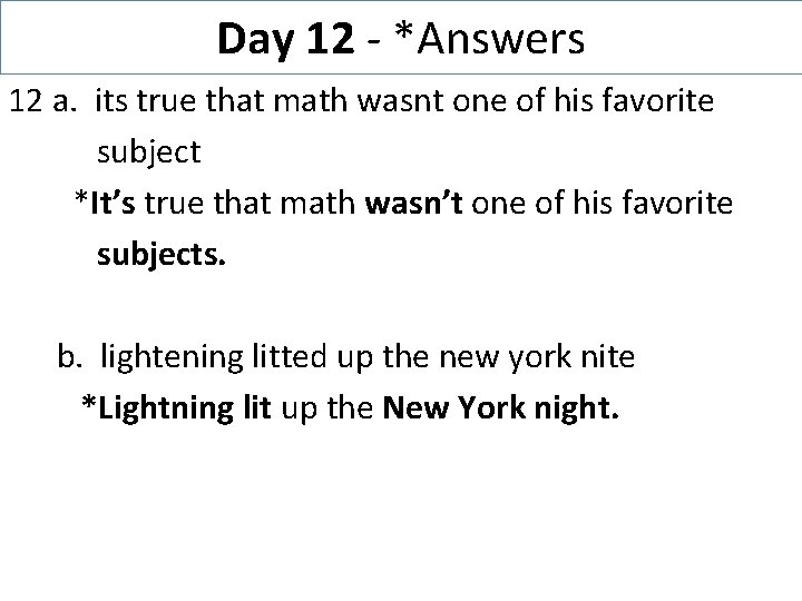 Day 12 - *Answers 12 a. its true that math wasnt one of his