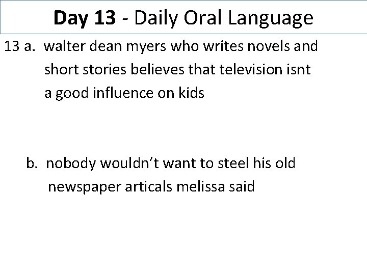 Day 13 - Daily Oral Language 13 a. walter dean myers who writes novels