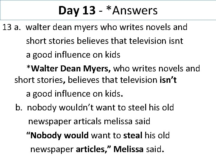 Day 13 - *Answers 13 a. walter dean myers who writes novels and short