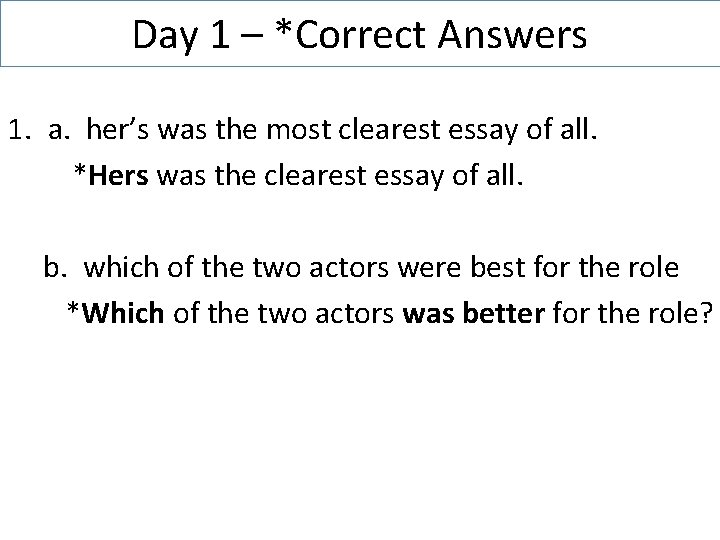 Day 1 – *Correct Answers 1. a. her's was the most clearest essay of