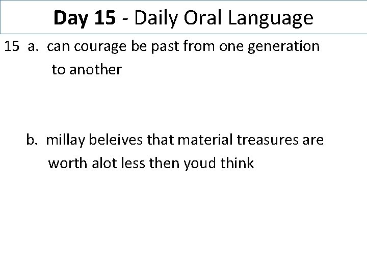 Day 15 - Daily Oral Language 15 a. can courage be past from one