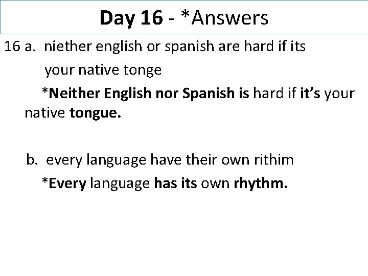Day 16 - *Answers 16 a. niether english or spanish are hard if its