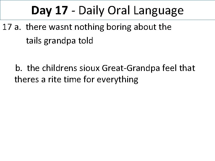 Day 17 - Daily Oral Language 17 a. there wasnt nothing boring about the