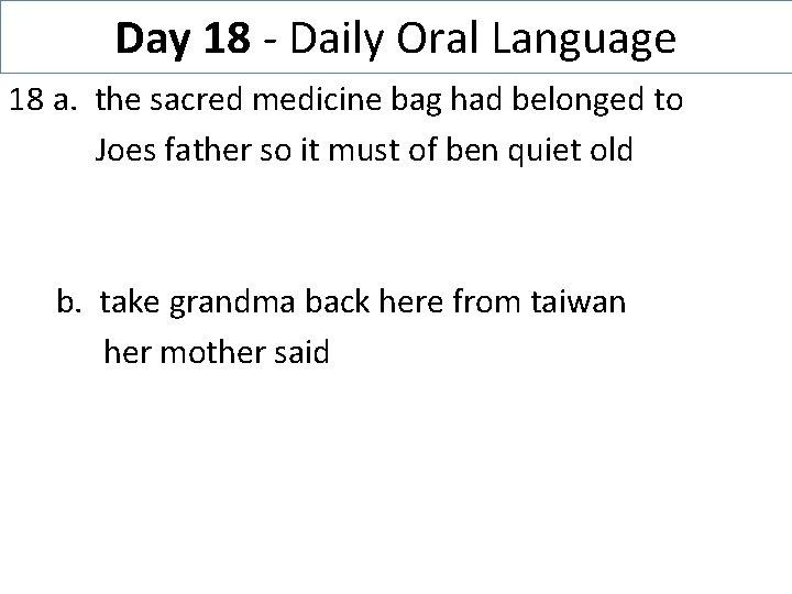 Day 18 - Daily Oral Language 18 a. the sacred medicine bag had belonged