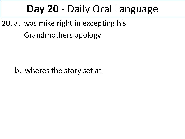 Day 20 - Daily Oral Language 20. a. was mike right in excepting his