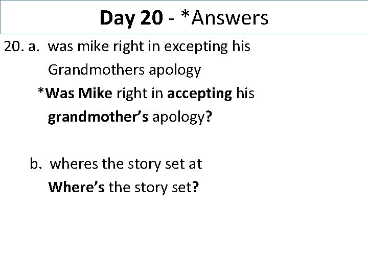 Day 20 - *Answers 20. a. was mike right in excepting his Grandmothers apology