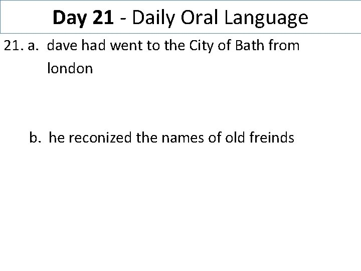 Day 21 - Daily Oral Language 21. a. dave had went to the City