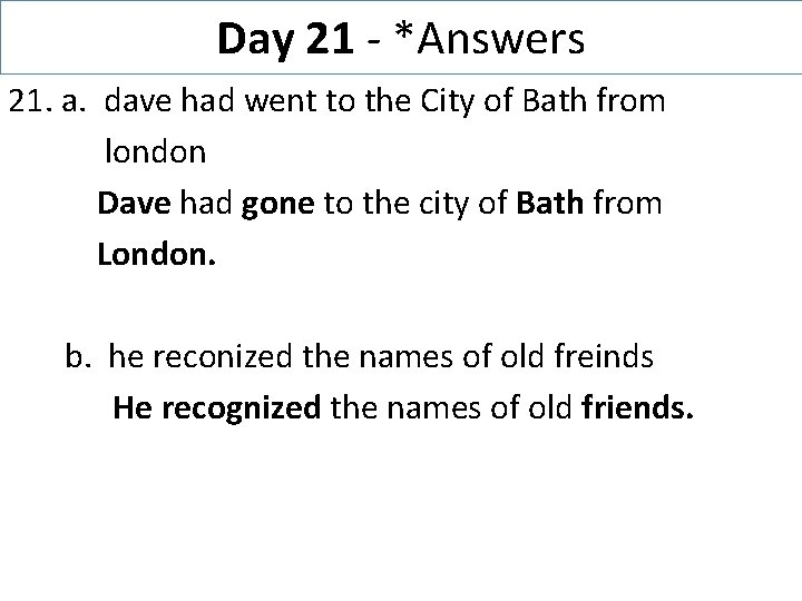 Day 21 - *Answers 21. a. dave had went to the City of Bath