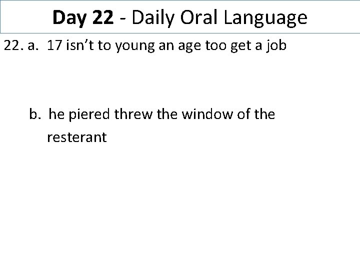 Day 22 - Daily Oral Language 22. a. 17 isn't to young an age