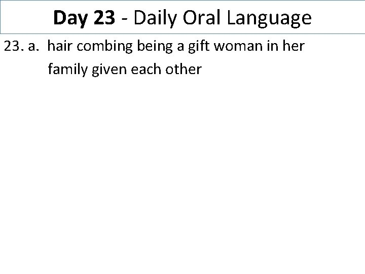 Day 23 - Daily Oral Language 23. a. hair combing being a gift woman