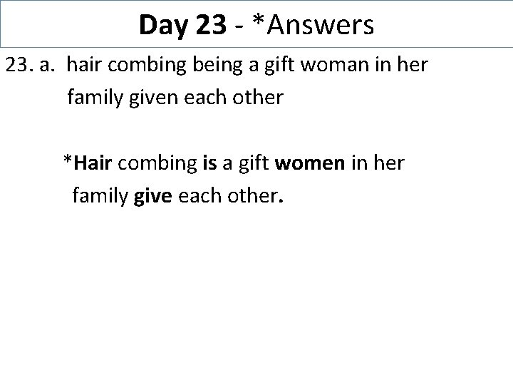 Day 23 - *Answers 23. a. hair combing being a gift woman in her