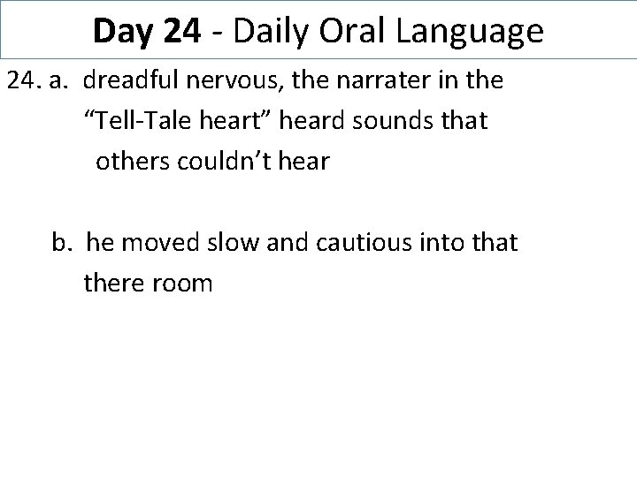 Day 24 - Daily Oral Language 24. a. dreadful nervous, the narrater in the