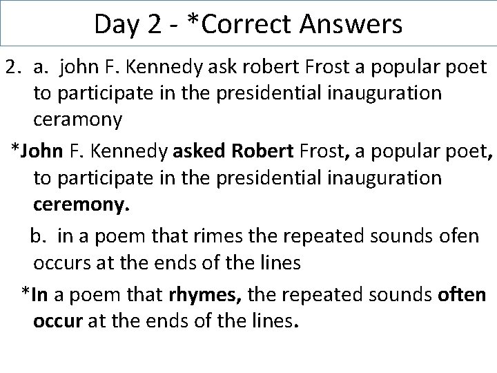 Day 2 - *Correct Answers 2. a. john F. Kennedy ask robert Frost a