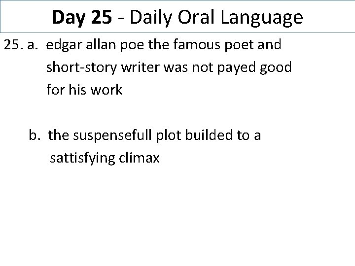Day 25 - Daily Oral Language 25. a. edgar allan poe the famous poet