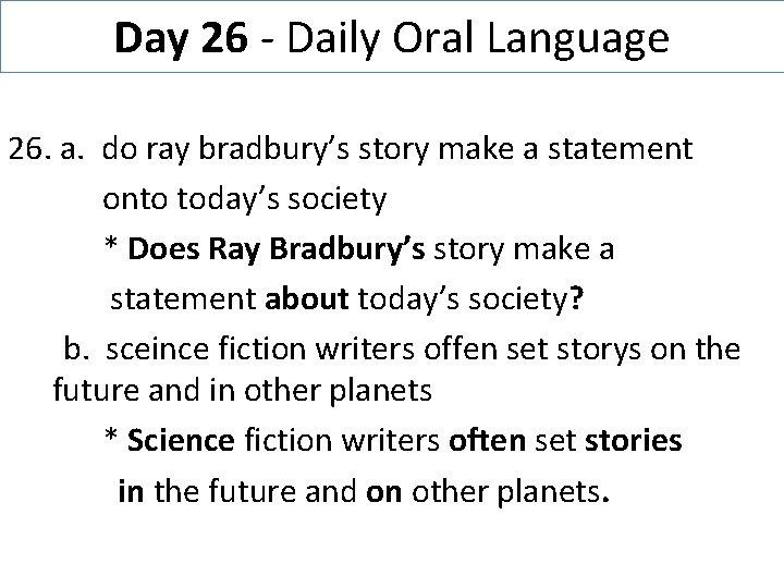 Day 26 - Daily Oral Language 26. a. do ray bradbury's story make a