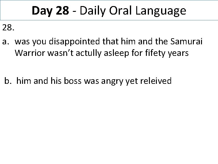 Day 28 - Daily Oral Language 28. a. was you disappointed that him and