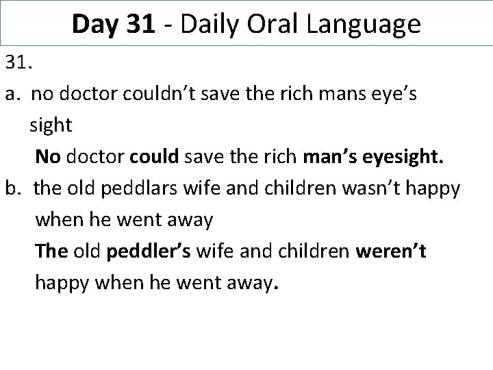Day 31 - Daily Oral Language 31. a. no doctor couldn't save the rich