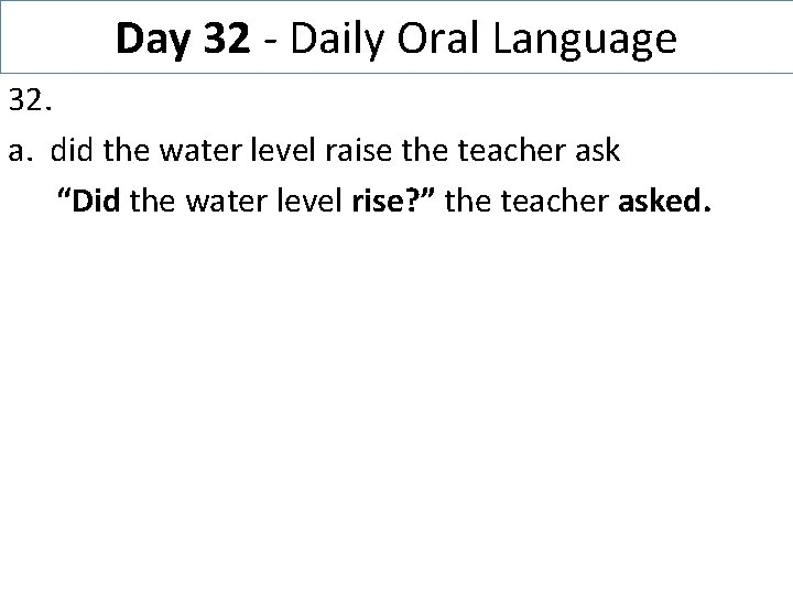 Day 32 - Daily Oral Language 32. a. did the water level raise the