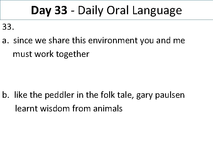 Day 33 - Daily Oral Language 33. a. since we share this environment you