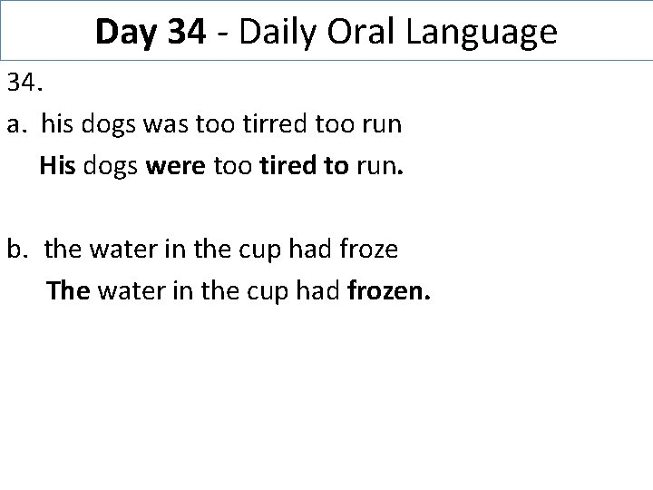 Day 34 - Daily Oral Language 34. a. his dogs was too tirred too
