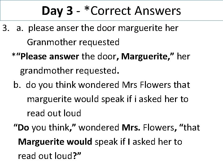 Day 3 - *Correct Answers 3. a. please anser the door marguerite her Granmother