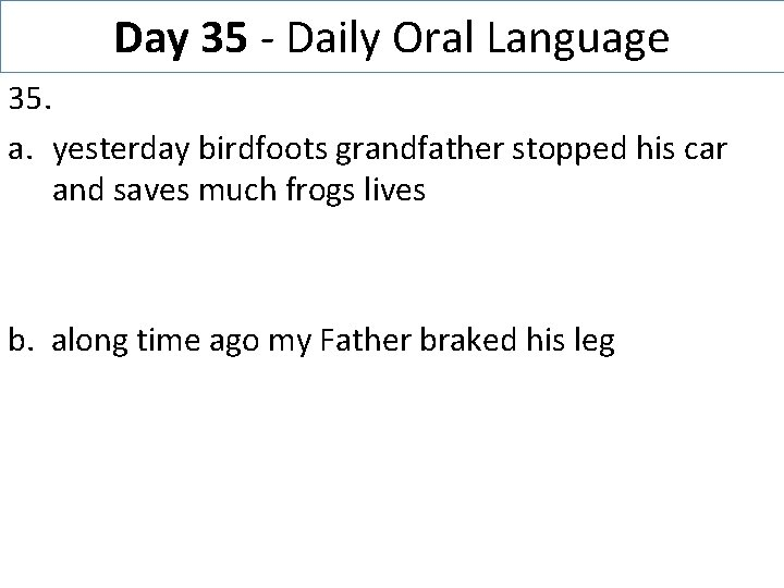 Day 35 - Daily Oral Language 35. a. yesterday birdfoots grandfather stopped his car