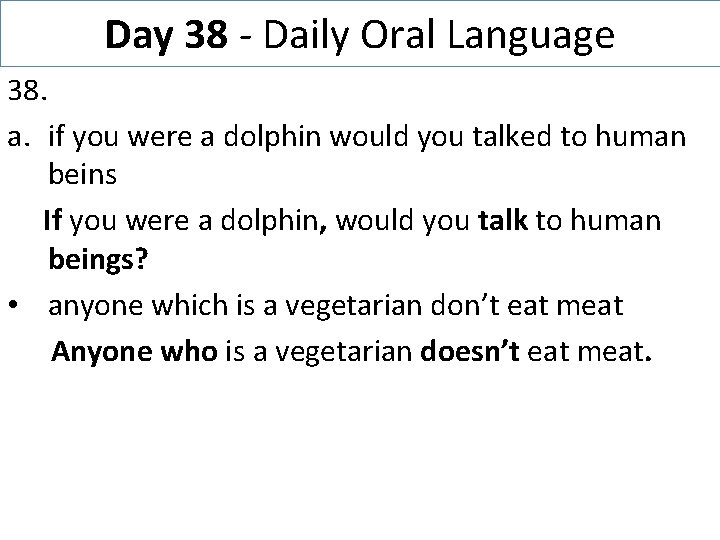 Day 38 - Daily Oral Language 38. a. if you were a dolphin would