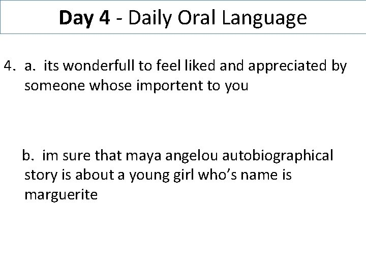 Day 4 - Daily Oral Language 4. a. its wonderfull to feel liked and