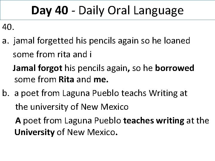 Day 40 - Daily Oral Language 40. a. jamal forgetted his pencils again so