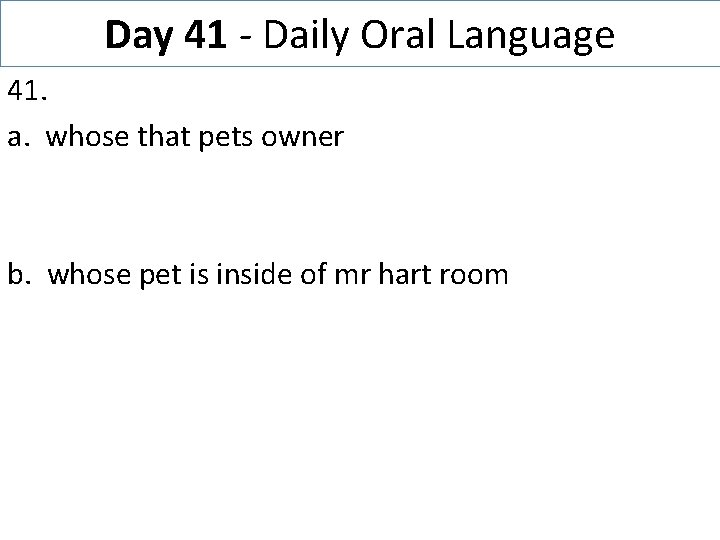 Day 41 - Daily Oral Language 41. a. whose that pets owner b. whose