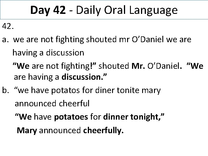 Day 42 - Daily Oral Language 42. a. we are not fighting shouted mr